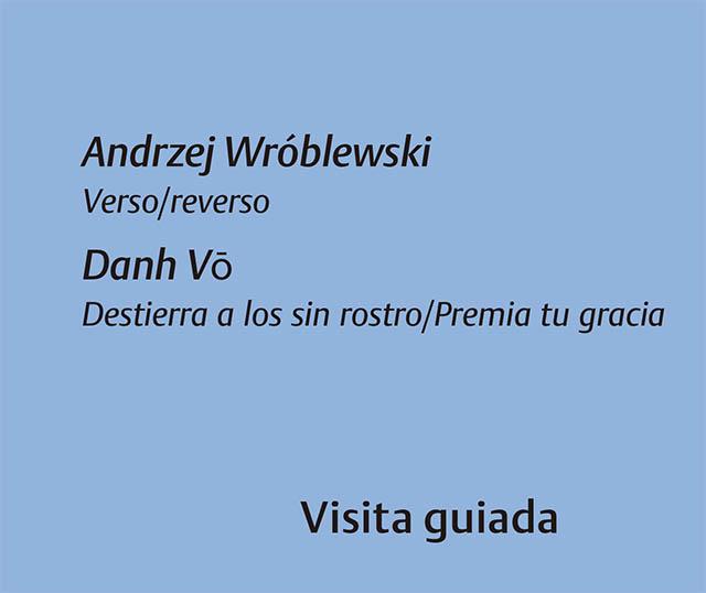 Andrej Wróblewski Verso/reverso Danh Vo  Destierra a los sin rostro/Premia tu gracia