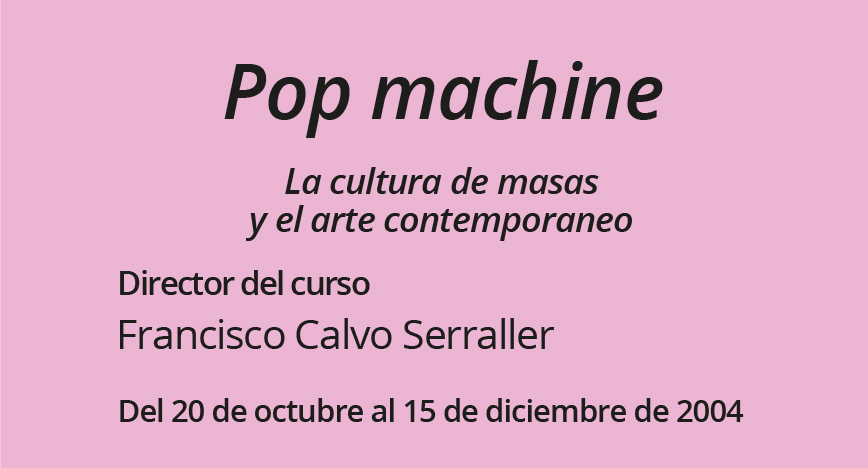 Pop machine  La cultura de masas y el arte contemporáneo