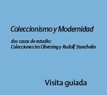 Coleccionismo y Modernidad Dos casos de estudio: Colecciones Im Obersteg y Rudolf Staechelin