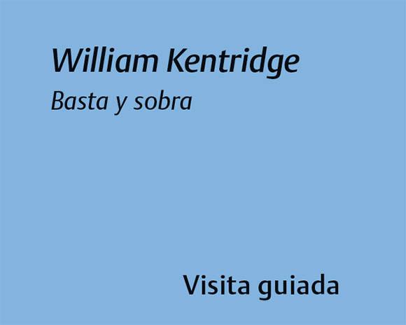 William Kentridge Basta y sobra