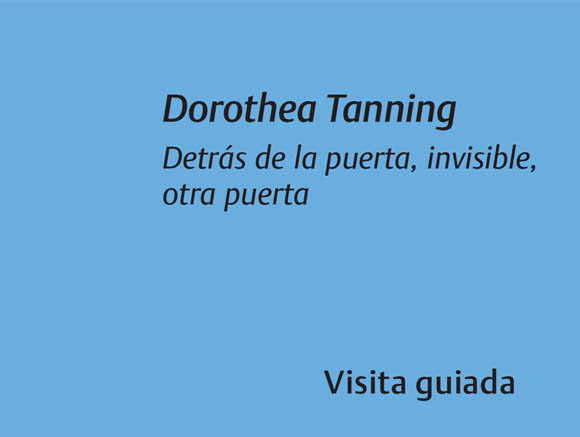 Dorothea Tanning Detrás de la puerta, invisible, otra puerta