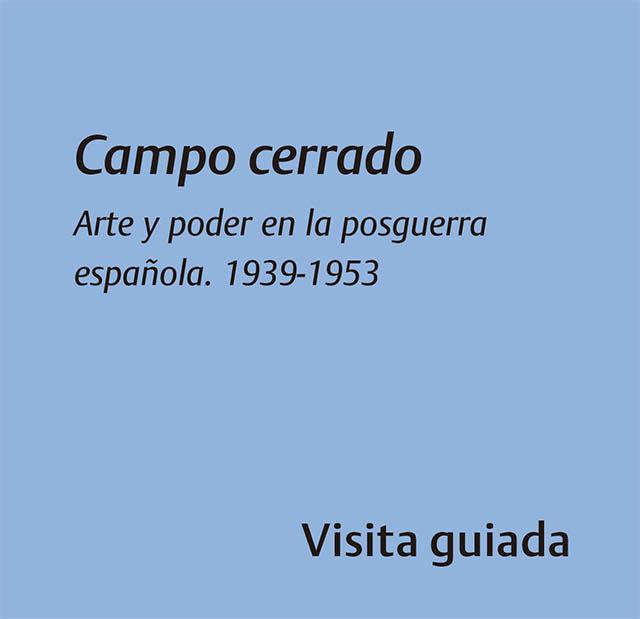 Campo cerrado Arte y poder en la posguerra española. 1939-1953