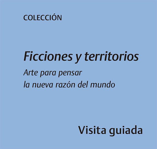Colección Ficciones y territorios Arte para pensar la nueva razón del mundo