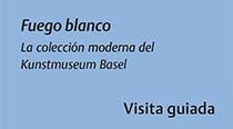 Fuego blanco La colección moderna del Kunstmuseum Basel
