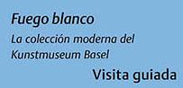 Fuego blanco  La coleccion moderna del Kunstmuseum Basel