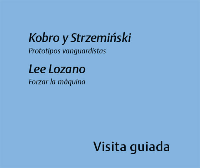 Kobro y Strzemiński Prototipos vanguardistas Lee Lozano Forzar la máquina