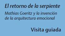 El retorno de la serpiente Mathias Goeritz y la invencion de la arquitectura emocional